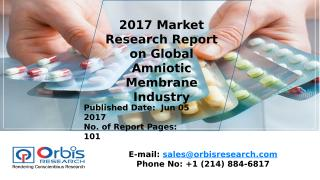 2017 Market Research Report on Global Amniotic Membrane Industry (1).pptx