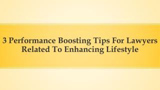 3 Performance Boosting Tips For Lawyers Related To Enhancing Lifestyle.pdf