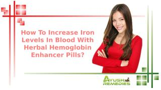 How To Increase Iron Levels In Blood With Herbal Hemoglobin Enhancer Pills.pptx